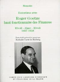 Entretiens avec Roger Goetze, haut fonctionnaire des Finances : Rivoli-Alger-Rivoli, 1937-1958
