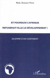 Et pourquoi l'Afrique refuserait-elle le développement ! : dilemme d'un continent : 1945-2005