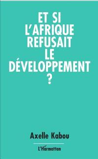 Et si l'Afrique refusait le développement ?