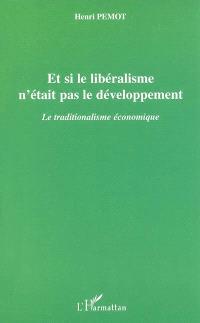 Et si le libéralisme n'était pas le développement : le traditionalisme économique
