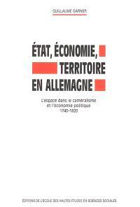 Etat, économie, territoire en Allemagne : l'espace dans le caméralisme et l'économie politique, 1740-1820