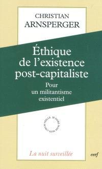 Ethique de l'existence post-capitaliste : pour un militantisme existentiel
