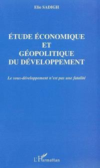 Etude économique et géopolitique du développement : le sous-développement n'est pas une fatalité