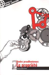 Etudes proudhonniennes. Volume 2, La propriété