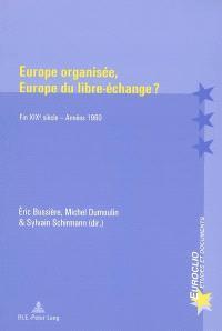 Europe organisée, Europe du libre-échange ? : fin XIXe siècle-année 1960 : actes du colloque tenu à Metz-Scy-Chazelles, Maison Robert Schuman, les 22 et 23 mai 2003