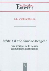 Existe-t-il une doctrine Menger ? : aux origines de la pensée économique autrichienne