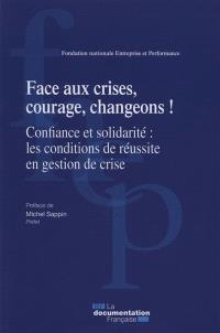 Face aux crises, courage, changeons ! : confiance et solidarité, les conditions de réussite en gestion de crise