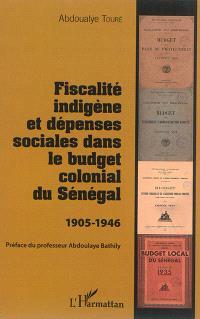 Fiscalité indigène et dépenses sociales dans le budget colonial du Sénégal : 1905-1946
