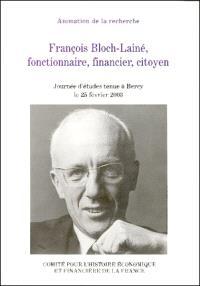 François Bloch-Lainé, fonctionnaire, financier, citoyen : actes de la journée d'études Regards d'historien(ne)s sur la vie et la carrière de François Bloch-Lainé, Bercy, 25 février 2003