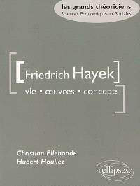 Friedrich A. von Hayek : vie, oeuvres, concepts