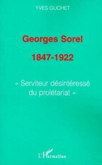 Georges Sorel 1847-1922 : serviteur désintéressé du prolétariat
