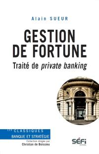 Gestion de fortune  : traité de private banking