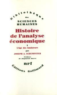Histoire de l'analyse économique. Volume 1, L'Age des fondateurs : des origines à 1790