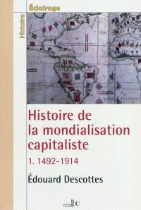 Histoire de la mondialisation capitaliste. Volume 1, 1492-1914