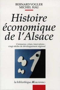 Histoire économique de l'Alsace : croissance, crises, innovations : vingt siècles de développement régional