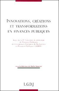 Innovations, créations et transformations en finances publiques : actes de la IIe Université de printemps de finances publiques du Groupement européen de recherches en finances publiques (GERFIP)