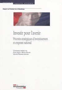 Investir pour l'avenir : priorités stratégiques d'investissement et emprunt national : rapport au Président de la République