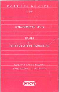 Islam et dérégulation financière : banques et sociétés islamiques d'investissement : le cas égyptien