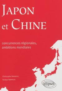 Japon et Chine : concurrences régionales, ambitions mondiales