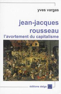 Jean-Jacques Rousseau : l'avortement du capitalisme