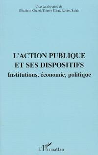 L'action publique et ses dispositifs : institutions, économie, politique