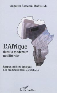 L'Afrique dans la modernité néolibérale : responsabilités éthiques des multinationales capitalistes