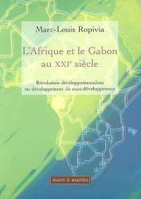 L'Afrique et le Gabon au XXIe siècle : révolution développementaliste ou développement du sous-développement