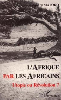 L'Afrique par les Africains : utopie ou révolution ?