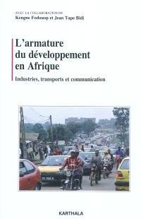 L'armature du développement en Afrique : industries, transports et communication