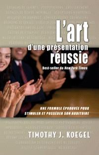 L'art d'une présentation réussie  : une formule éprouvée pour stimuler et posséder son auditoire