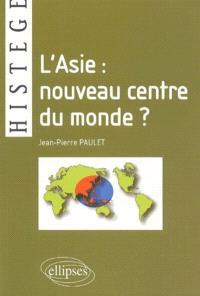 L'Asie, nouveau centre du monde ?