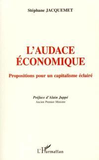 L'audace économique : propositions pour un capitalisme éclairé