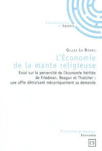 L'économie de la mante religieuse : essai sur la perversité de l'économie héritée de Friedman, Reagan et Thatcher : une offre détruisant mécaniquement sa demande