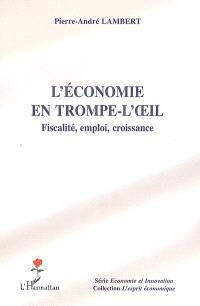 L'économie en trompe-l'oeil : fiscalité, emploi, croissance