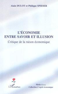 L'économie entre savoir et illusion : critique de la raison économique