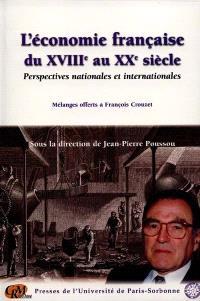 L'économie française du XVIIIe au XXe siècle : perspectives nationales et internationales : mélanges offerts à François Crouzet