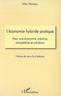 L'économie hybride pratique : pour une économie créative, compétitive et solidaire