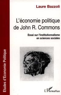 L'économie politique de John R. Commons : essai sur l'institutionnalisme en sciences sociales