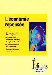 L'économie repensée : le renouveau théorique, le marché dans la société, la globalisation, la croissance et l'emploi, les politiques économiques
