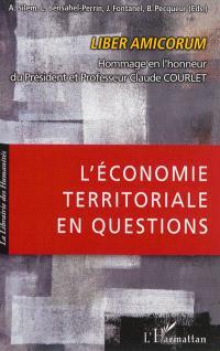 L'économie territoriale en questions : liber amicorum : hommage en l'honneur du Président et professeur Claude Courlet