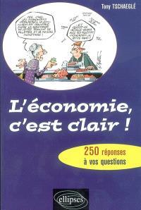 L'économie, c'est clair ! : 250 réponses à vos questions