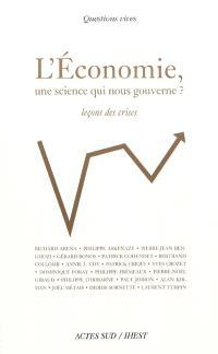 L'économie, une science qui nous gouverne ? : leçons des crises