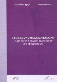 L'élite économique marocaine : étude sur la nouvelle génération d'entrepreneurs