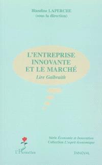 L'entreprise innovante et le marché : lire Galbraith