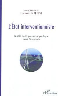 L'Etat interventionniste : le rôle de la puissance publique dans l'économie : actes du colloque à l'hôtel de Région de Haute-Normandie le 26 novembre 2010