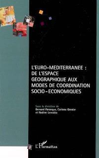 L'Euro-Méditerranée : de l'espace géographique aux modes de coordination socio-économiques