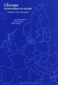 L'Europe économique et sociale : singularités, doutes et perspectives