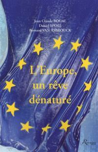 L'Europe, un rêve dénaturé : pour sortir de ces idées qui mènent l'Europe au bord du gouffre