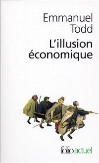 L'illusion économique : essai sur la stagnation des sociétés développées