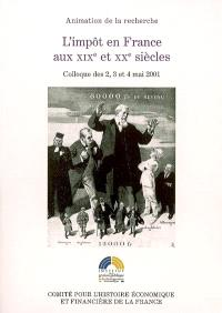 L'impôt en France aux XIXe et XXe siècles : colloque des 2, 3 et 4 mai 2001